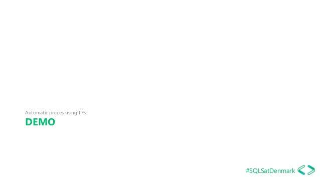 #SQLSatDenmark DEMO Automatic proces using TFS SQLDay 2017