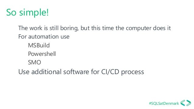 #SQLSatDenmark So simple! The work is still boring, but this time the computer does it For automation use MSBuild Powershe...