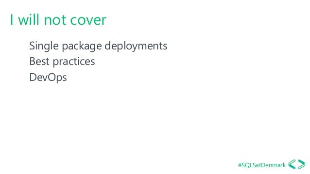 #SQLSatDenmark I will not cover Single package deployments Best practices DevOps