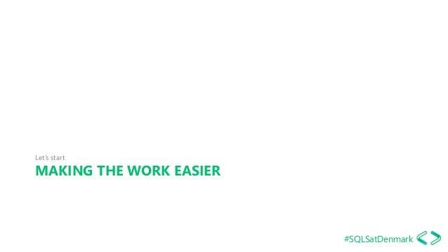 #SQLSatDenmark MAKING THE WORK EASIER Let's start SQLDay 2017