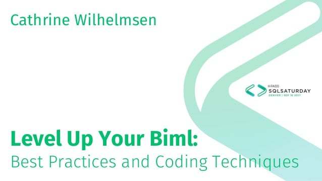 Level Up Your Biml: Best Practices and Coding Techniques Cathrine Wilhelmsen