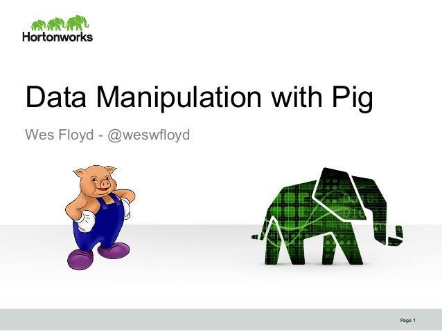Data Manipulation with Pig Page 1 Wes Floyd - @weswfloyd