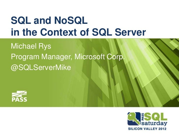 SQL and NoSQLin the Context of SQL ServerMichael RysProgram Manager, Microsoft Corp.@SQLServerMike
