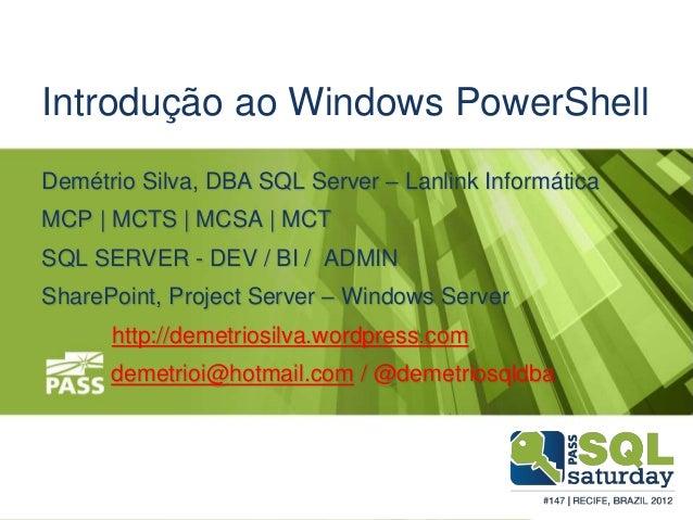 Introdução ao Windows PowerShell Demétrio Silva, DBA SQL Server – Lanlink Informática MCP   MCTS   MCSA   MCT SQL SERVER -...