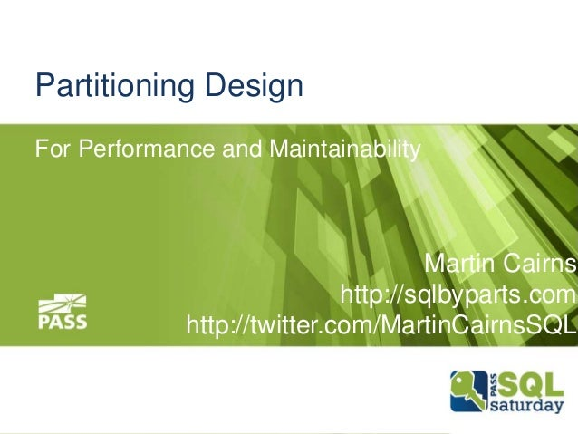 Partitioning DesignFor Performance and Maintainability                                      Martin Cairns                 ...