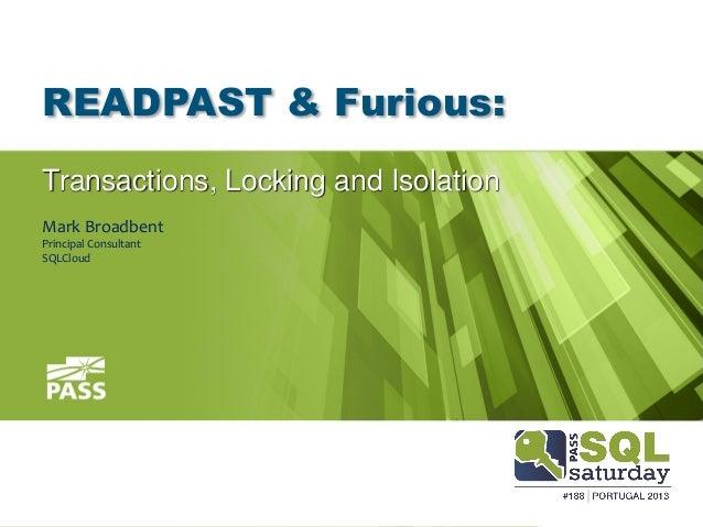 READPAST & Furious:Transactions, Locking and IsolationMark BroadbentPrincipal ConsultantSQLCloud