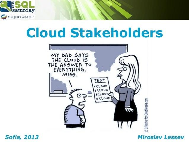 Cloud Stakeholders  Sofia, 2013  Miroslav Lessev
