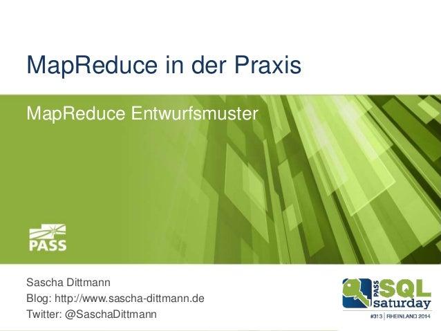 MapReduce in der Praxis MapReduce Entwurfsmuster Sascha Dittmann Blog: http://www.sascha-dittmann.de Twitter: @SaschaDittm...