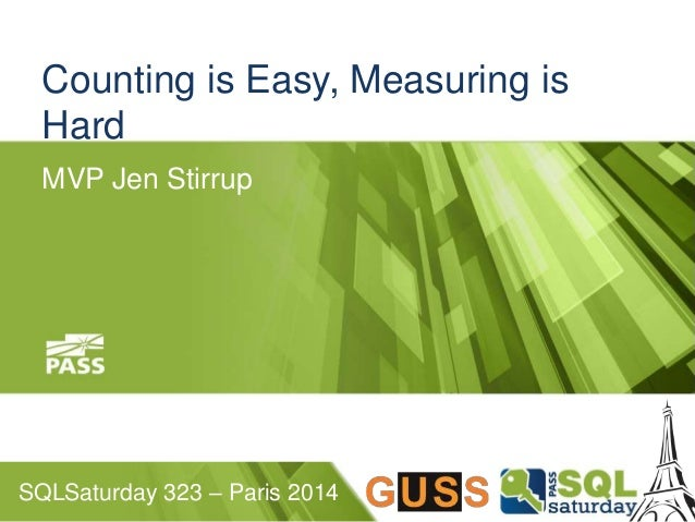 Counting is Easy, Measuring is  Hard  MVP Jen Stirrup  SQLSaturday 323 – Paris 2014