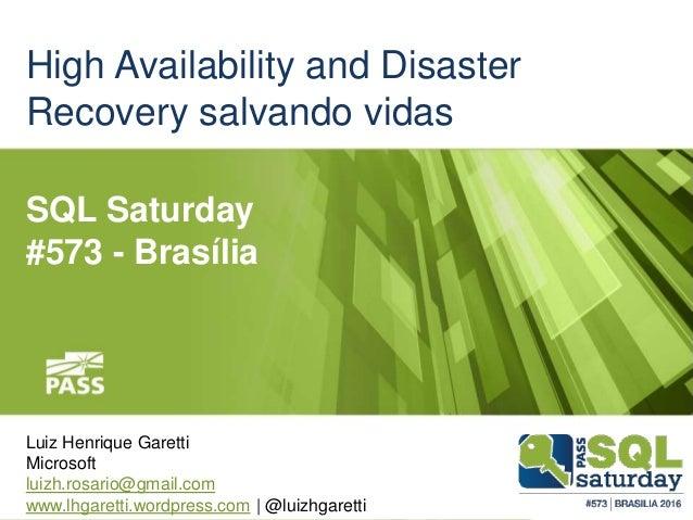 High Availability and Disaster Recovery salvando vidas Luiz Henrique Garetti Microsoft luizh.rosario@gmail.com www.lhgaret...