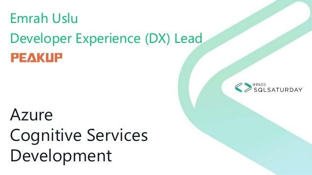 Azure Cognitive Services Development Emrah Uslu Developer Experience (DX) Lead