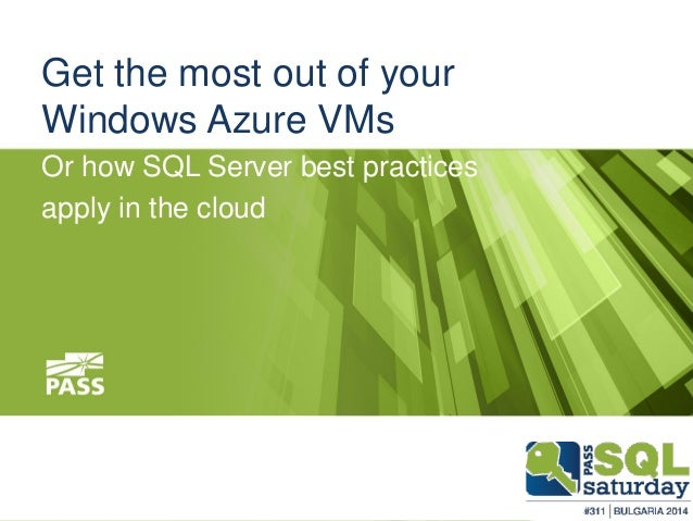 Get the most out of yourWindows Azure VMs  Or how SQL Server best practices  apply in the cloud