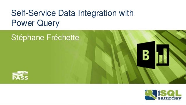 Self-Service Data Integration with Power Query Stéphane Fréchette