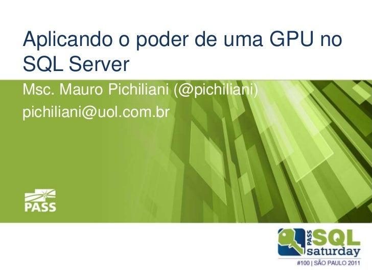 Aplicando o poder de uma GPU noSQL ServerMsc. Mauro Pichiliani (@pichiliani)pichiliani@uol.com.br