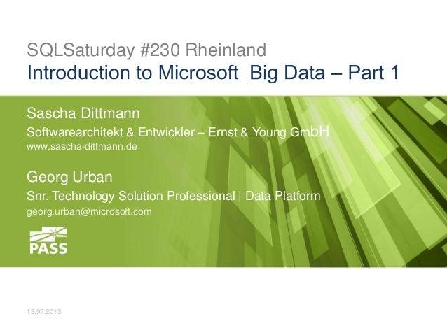 SQLSaturday #230 Rheinland Sascha Dittmann Softwarearchitekt & Entwickler – Ernst & Young GmbH www.sascha-dittmann.de Geor...