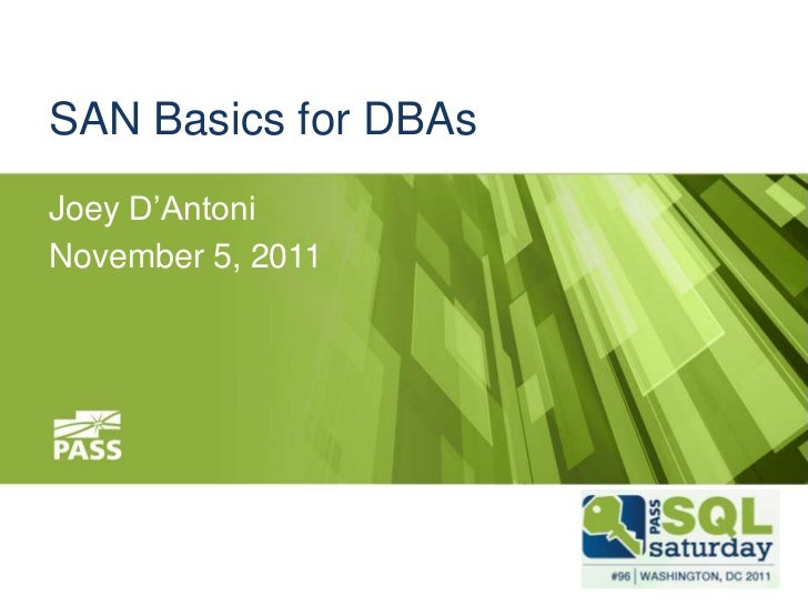 SAN Basics for DBAsJoey D'AntoniNovember 5, 2011