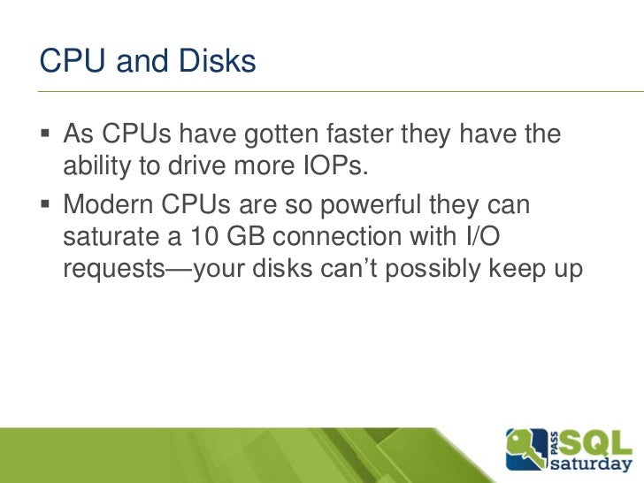 CPU and Disks As CPUs have gotten faster they have the  ability to drive more IOPs. Modern CPUs are so powerful they can...