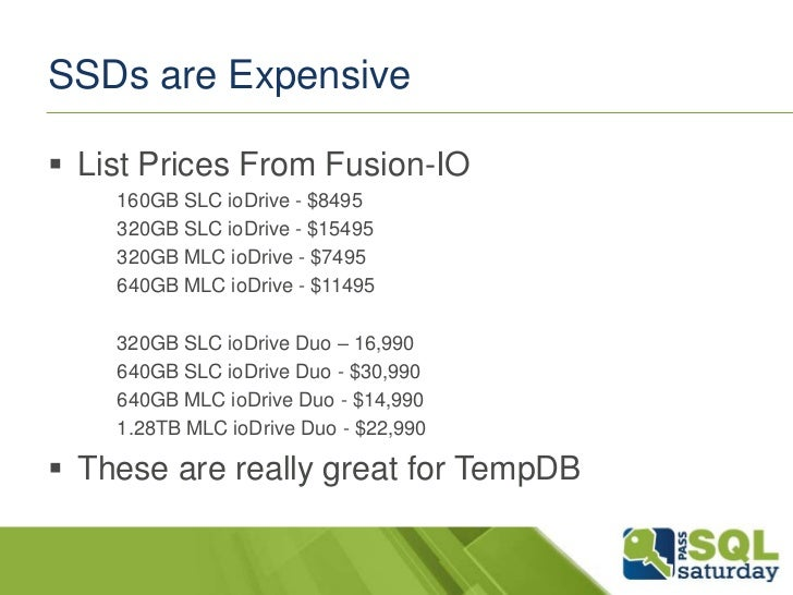 SSDs are Expensive List Prices From Fusion-IO    160GB SLC ioDrive - $8495    320GB SLC ioDrive - $15495    320GB MLC ioD...