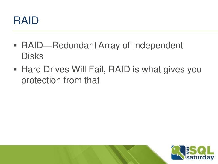 RAID RAID—Redundant Array of Independent  Disks Hard Drives Will Fail, RAID is what gives you  protection from that