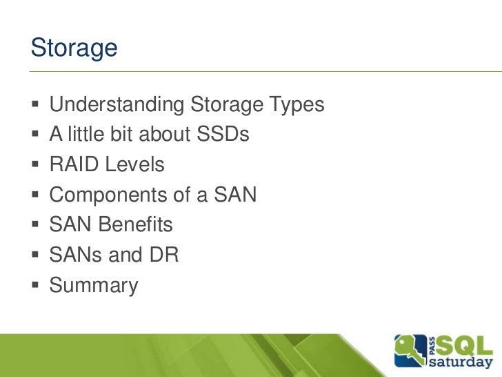 Storage   Understanding Storage Types   A little bit about SSDs   RAID Levels   Components of a SAN   SAN Benefits  ...