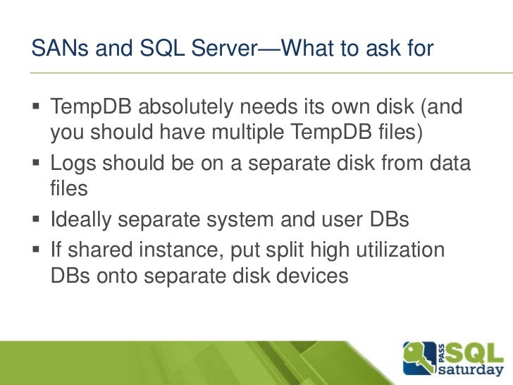SANs and SQL Server—What to ask for TempDB absolutely needs its own disk (and  you should have multiple TempDB files) Lo...