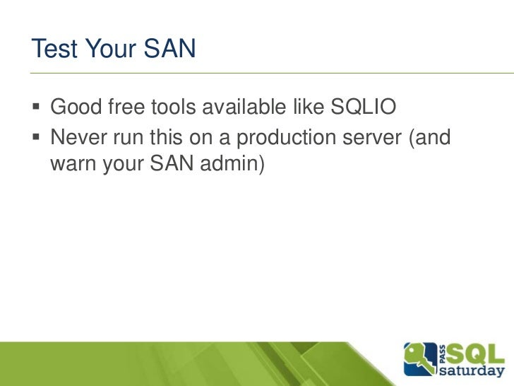 Test Your SAN Good free tools available like SQLIO Never run this on a production server (and  warn your SAN admin)