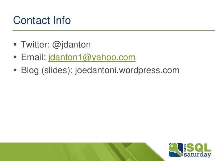 Contact Info Twitter: @jdanton Email: jdanton1@yahoo.com Blog (slides): joedantoni.wordpress.com