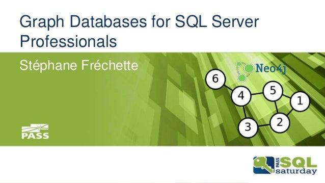 Graph Databases for SQL Server  Professionals  Stéphane Fréchette