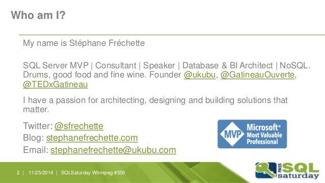 Who am I?  My name is Stéphane Fréchette  SQL Server MVP | Consultant | Speaker | Database & BI Architect | NoSQL.  Drums,...