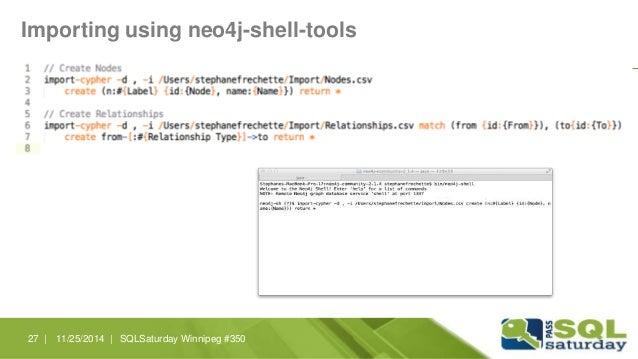 Importing using neo4j-shell-tools  27 | 11/25/2014 | SQLSaturday Winnipeg #350