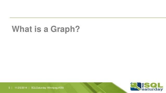What is a Graph?  5 | 11/25/2014 | SQLSaturday Winnipeg #350
