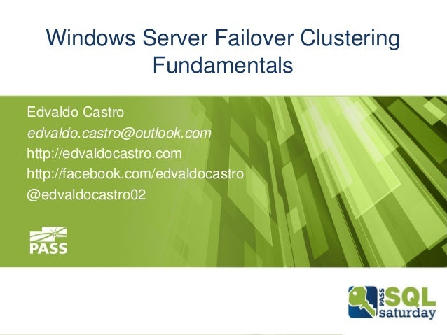 Windows Server Failover Clustering Fundamentals Edvaldo Castro edvaldo.castro@outlook.com http://edvaldocastro.com http://...