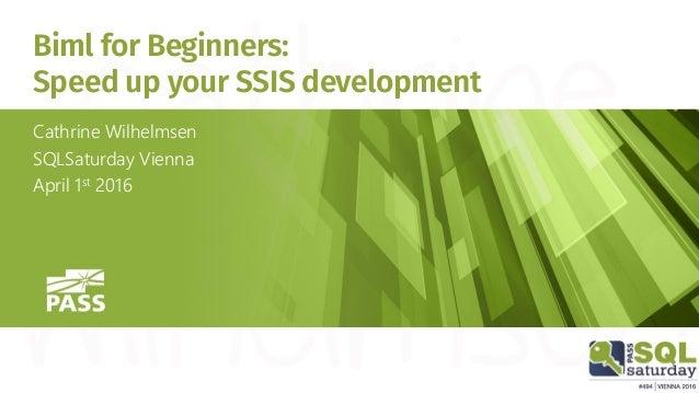 Biml for Beginners: Speed up your SSIS development Cathrine Wilhelmsen SQLSaturday Vienna April 1st 2016