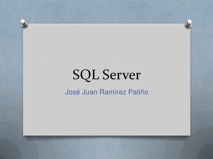 SQL Server José Juan Ramírez Patiño
