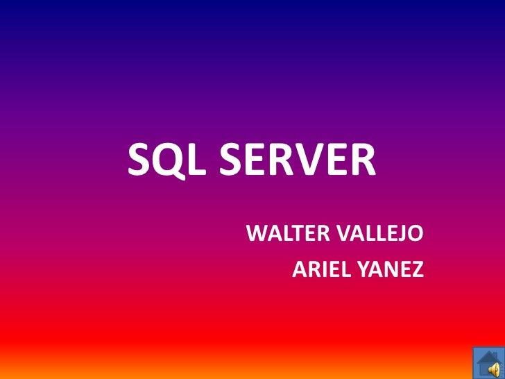 SQL SERVER    WALTER VALLEJO       ARIEL YANEZ