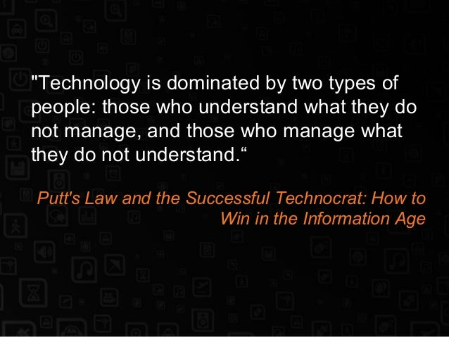 """""""Technology is dominated by two types of people: those who understand what they do not manage, and those who manage what t..."""