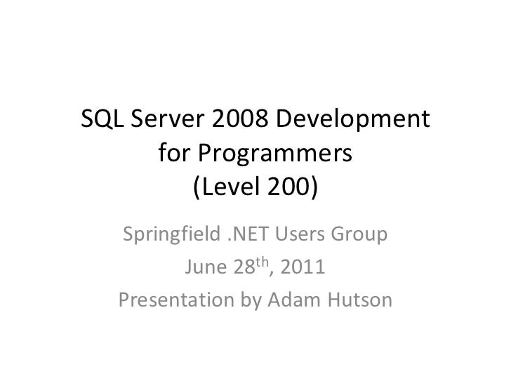 SQL Server 2008 Development for Programmers(Level 200)<br />Springfield .NET Users Group<br />June 28th, 2011<br />Present...