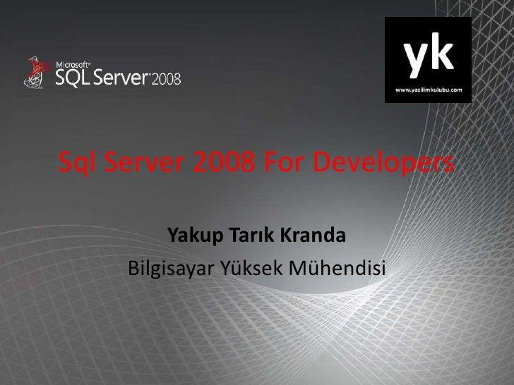 Sql Server 2008 For Developers            Yakup Tarık Kranda      Bilgisayar Yüksek Mühendisi