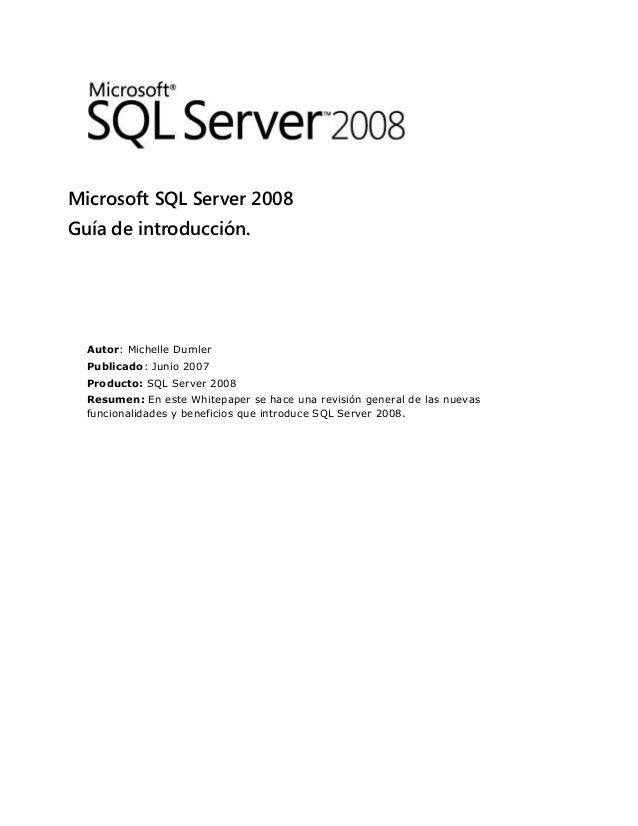 Microsoft SQL Server 2008 Guía de introducción. Autor: Michelle Dumler Publicado: Junio 2007 Producto: SQL Server 2008 Res...