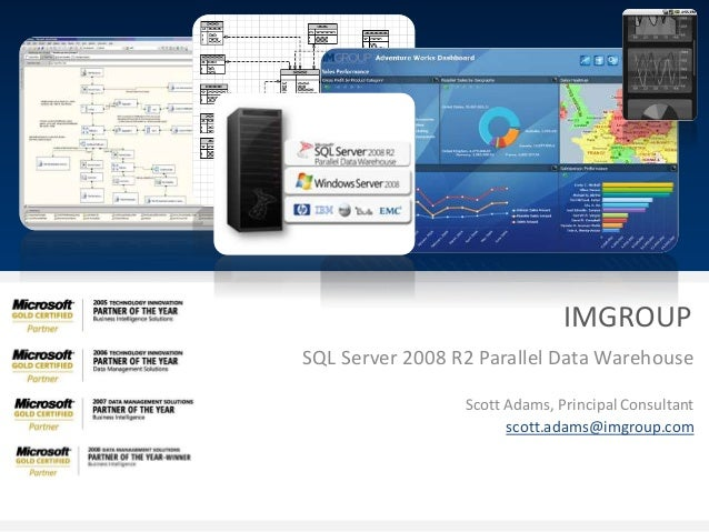 SQL Server 2008 R2 Parallel Data Warehouse Scott Adams, Principal Consultant scott.adams@imgroup.com IMGROUP