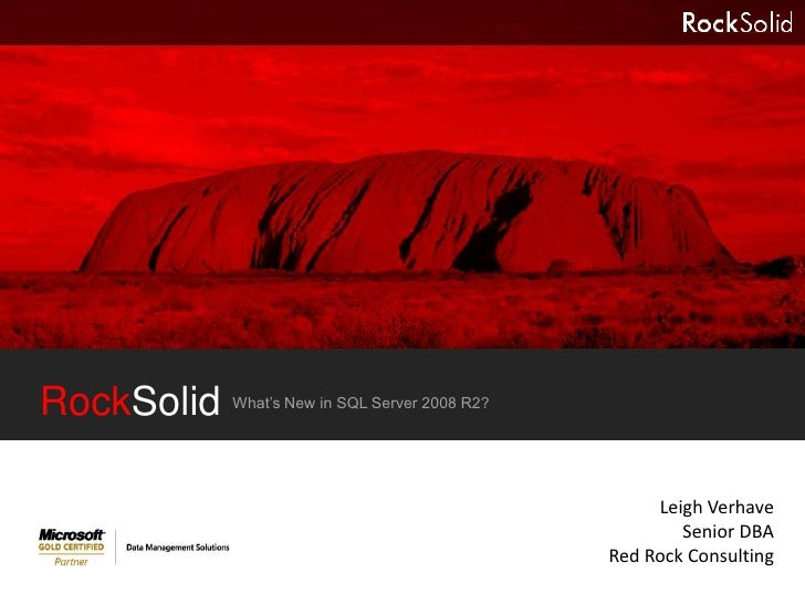 RockSolid<br />What's New in SQL Server 2008 R2?<br />Leigh Verhave<br />Senior DBA<br />Red Rock Consulting<br />