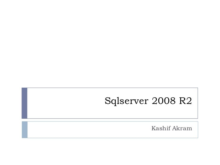 Sqlserver 2008 R2<br />Kashif Akram<br />