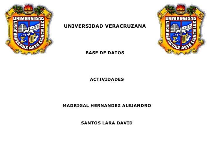 -678815-9315456476365-931545UNIVERSIDAD VERACRUZANA<br />BASE DE DATOS<br />ACTIVIDADES<br />MADRIGAL HERNANDEZ ALEJANDRO<...