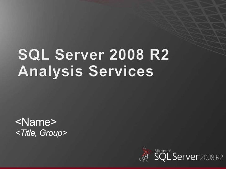 SQL Server 2008 R2<br />Analysis Services<br /><Name><Title, Group><br />