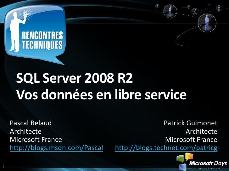 SQL Server 2008 R2Vosdonnées en libre service<br />Pascal Belaud<br />Architecte<br />Microsoft France<br />http://blogs.m...