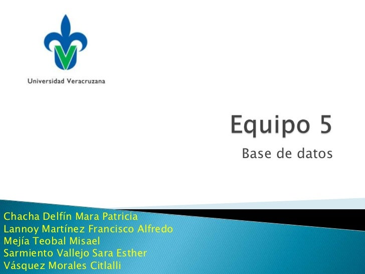 Base de datosChacha Delfín Mara PatriciaLannoy Martínez Francisco AlfredoMejía Teobal MisaelSarmiento Vallejo Sara EstherV...