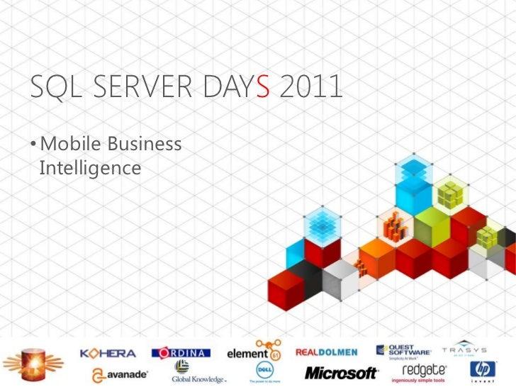 SQL SERVER DAYS 2011• Mobile Business  Intelligence