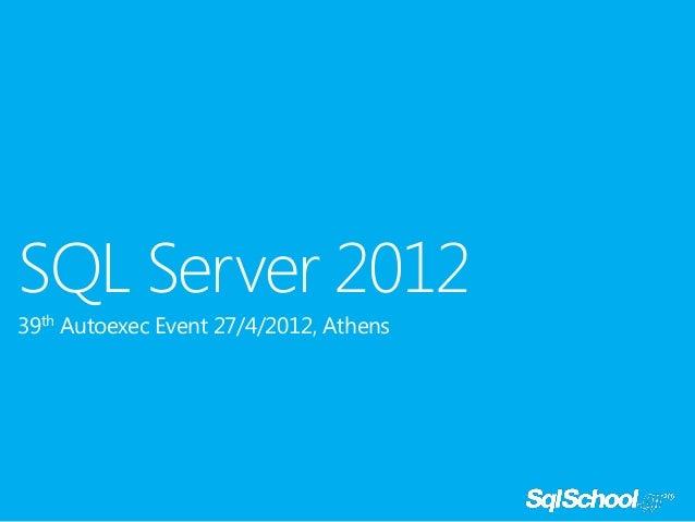 SQL Server 2012 39th Autoexec Event 27/4/2012, Athens