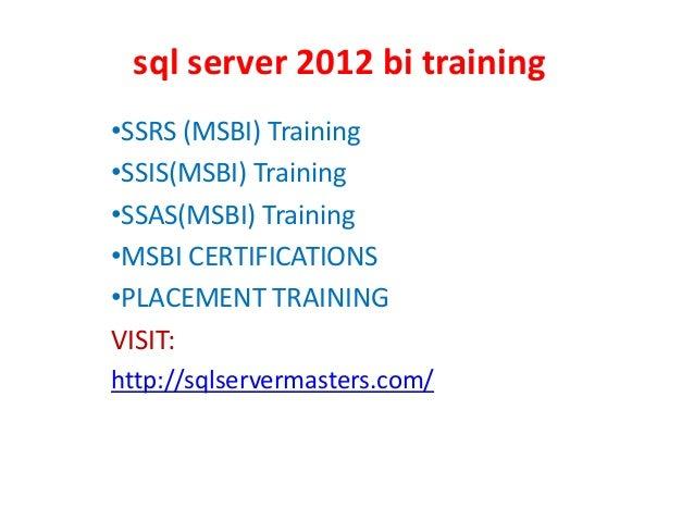 sql server 2012 bi training •SSRS (MSBI) Training •SSIS(MSBI) Training •SSAS(MSBI) Training •MSBI CERTIFICATIONS •PLACEMEN...