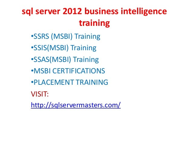 sql server 2012 business intelligence training •SSRS (MSBI) Training •SSIS(MSBI) Training •SSAS(MSBI) Training •MSBI CERTI...